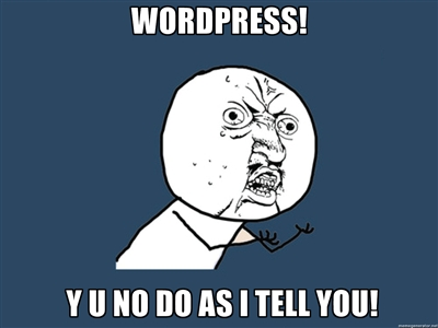 WordPress! Y u no do as I tell you!
